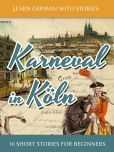 Book Cover Image. Title: Learn German with Stories:  Karneval in Koln - 10 Short Stories for Beginners, Author: Andre Klein