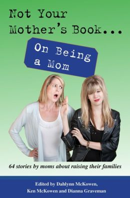 Not Your Mother's Book On Being a Mom