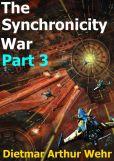 Book Cover Image. Title: The Synchronicity War Part 3, Author: Dietmar Arthur Wehr