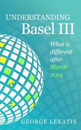 Understanding Basel III, What Is Different After March 2014