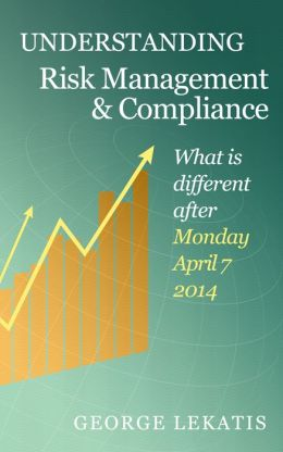 Understanding Risk Management and Compliance, What Is Different After Monday, April 7, 2014