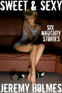 Sweet & Sexy: Six Naughty Stories