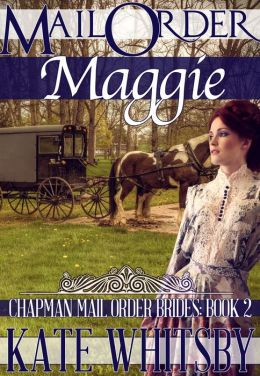 Mail Order Maggie (Chapman Mail Order Brides: Book 2)
