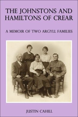 The Johnston and Hamilton Families of Crear: A Memoir of Two Argyll Families
