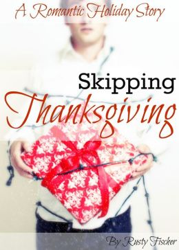 Skipping Thanksgiving: A Romantic Holiday Story