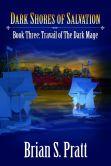 Book Cover Image. Title: Dark Shores of Salvation:  Travail of The Dark Mage Book Three, Author: Brian S. Pratt