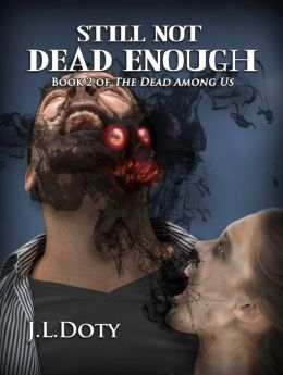 Still Not Dead Enough , Book 2 of The Dead Among Us