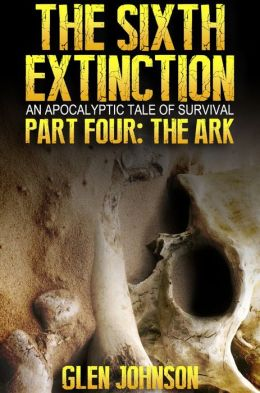 The Sixth Extinction: An Apocalyptic Tale of Survival: Part Four: The Ark