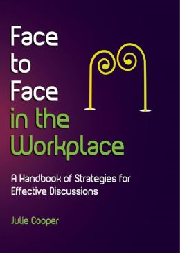 Face to Face in the Workplace: A handbook of strategies for effective discussions