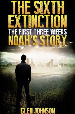 The Sixth Extinction: The First Three Weeks - Noah's Story.