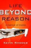 Book Cover Image. Title: Life Beyond Reason:  A Memoir of Mania, Author: Kevin Rhodes