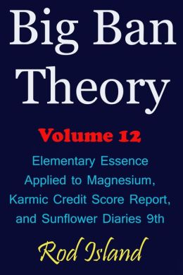 Big Ban Theory: Elementary Essence Applied to Magnesium, Karmic Credit Score Report, and Sunflower Diaries 9th, Volume 12