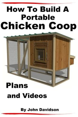 How to build a portable chicken coop plans and videos by for How to build a movable chicken coop