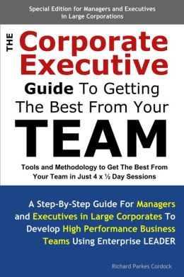 The Corporate Executive Guide To Getting The Best From Your Team