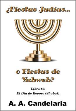 Fiestas Judías o Fiestas de Yahweh? Libro 2: El Día de Reposo (Shabat)
