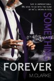 Book Cover Image. Title: Something Forever (Something Great #3), Author: M. Clarke