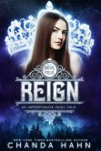 Book Cover Image. Title: Reign (An Unfortunate Fairy Tale Series #4), Author: Chanda Hahn