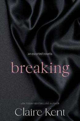 Breaking (Escorted, #2)