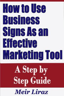 How to Use Business Signs As an Effective Marketing Tool: A Step by Step Guide (Small Business Management)