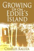 Book Cover Image. Title: Growing up on Eddie's Island, Author: Charles Kaluza