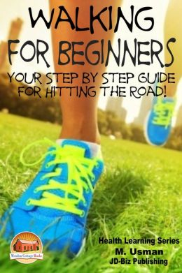 Walking For Beginners Your Step By Step Guide For Hitting