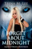 Book Cover Image. Title: Forget About Midnight, Author: Trina M. Lee
