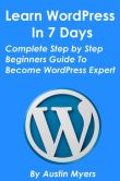 Book Cover Image. Title: Learn WordPress In 7 Days:  Complete Step by Step Beginners Guide To Become WordPress Expert, Author: Austin Myers