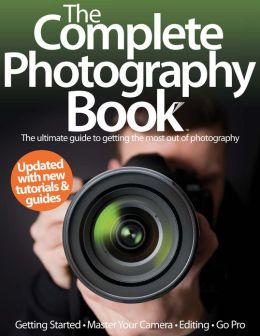 The Complete Photography Book Volume 1 Revised Edition 2013