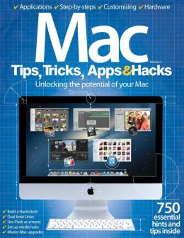 Mac Tips, Tricks, Apps & Hacks Volume 3