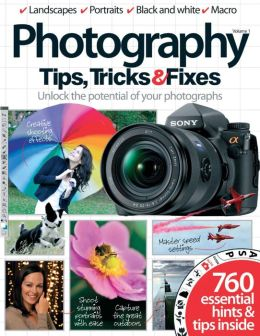 Photography Tips, Tricks and Fixes Volume 1
