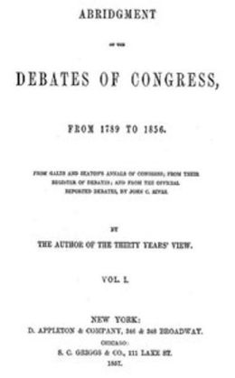 Abridgment of the Debates of Congress, from 1789 to 1856, Vol. I (of 16) (Illustrated)