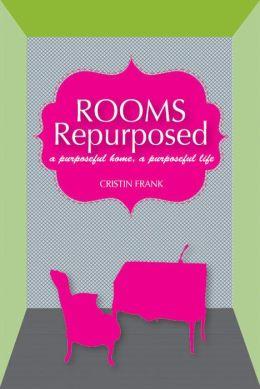 Rooms Repurposed: A Purposeful Home, A Purposeful Life