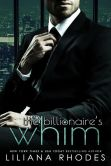 Book Cover Image. Title: The Billionaire's Whim (His Every Whim Boxed Set, The Complete Series), Author: Liliana Rhodes