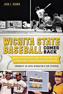 Wichita State Baseball Comes Back: Gene Stephenson and the Making of a Shocker Championship Tradition
