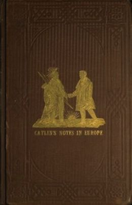 Adventures of the Ojibbeway and Ioway Indians in England, France, and Belgium; Vol. II (of 2) (Illustrated)
