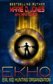 Book Cover Image. Title: EKHO:  Evil Kid Hunting Organization, Author: Marie D. Jones