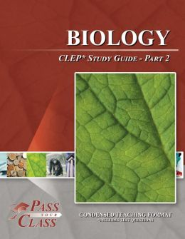 Biology CLEP Test Study Guide - Pass Your Class - Part 2
