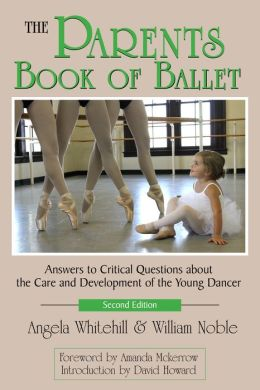 The Parents Book of Ballet: Answers to Critical Questions about the Care and Development of the Young Dancer