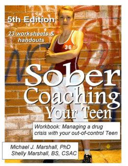 Sober Coaching Your Teen, Workbook: Managing a Drug Crisis with your out-of-control Teen