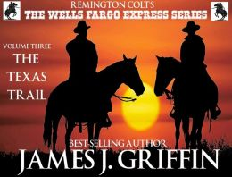 Remington Colt's The Wells Fargo Express Series - Volume 3 - The Texas Trail