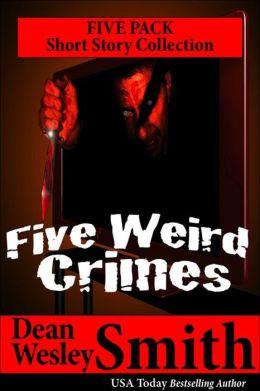 Five Weird Crimes: A Collection
