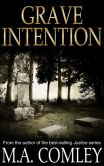 Book Cover Image. Title: Grave Intention (Intention series, #2), Author: M A Comley