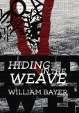 Book Cover Image. Title: Hiding in the Weave, Author: William Bayer