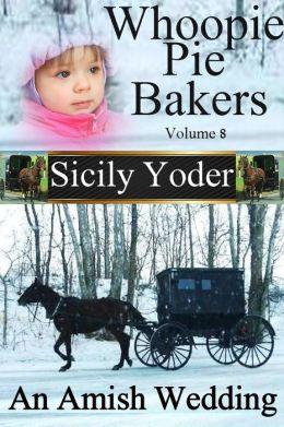 Whoopie Pie Bakers: Volume Eight: An Amish Wedding