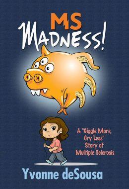 MS Madness (Self Help, Motivational, Medical, Memoirs)