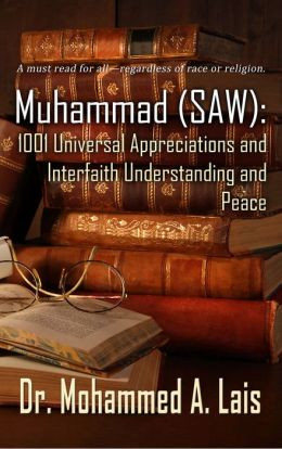 Muhammad (SAW): 1001 Universal Appreciations and Interfaith Understanding and Peace