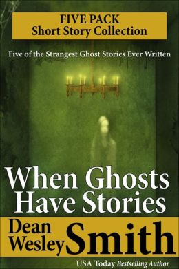When Ghosts Have Stories: A Collection