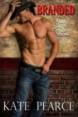 Branded: Dirty Sexy Cowboy Short Stories