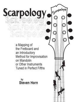 Scarpology: a Mapping of the Fretboard and an Introductory Method for Improvisation on Mandolin or Other Instruments Tuned in Perfect Fifths