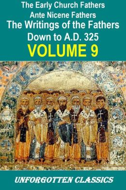 Early Church Fathers - Ante Nicene Fathers Volume 9